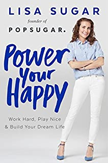 Book Cover: Power Your Happy: Work Hard, Play Nice & Build Your Dream Life