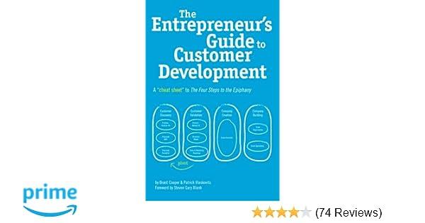 The Entrepreneurs Guide To Customer Development A Cheat Sheet Four Steps Epiphany Brant Cooper Patrick Vlaskovits 9780982743607