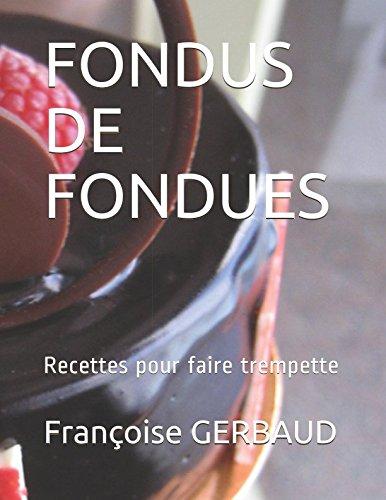FONDUS DE FONDUES: Recettes pour faire trempette (French Edition) by Françoise GERBAUD