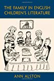 The Family in English Children's Literature, Ann Alston, 0415988853