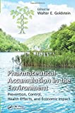 img - for Pharmaceutical Accumulation in the Environment: Prevention, Control, Health Effects, and Economic Impact book / textbook / text book
