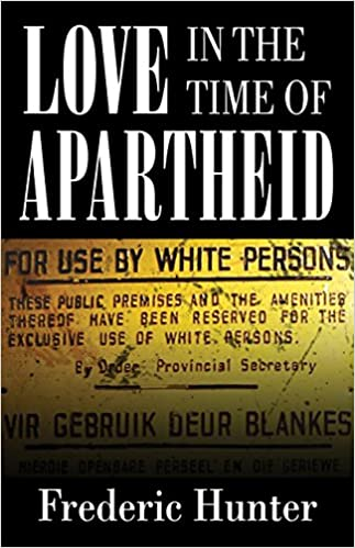 Love in the time of apartheid frederic hunter 9781579624446 love in the time of apartheid frederic hunter 9781579624446 amazon books fandeluxe Gallery