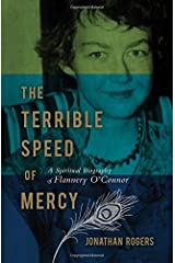 The Terrible Speed of Mercy: A Spiritual Biography of Flannery O'Connor Paperback