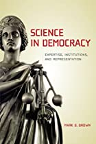Science in Democracy: Expertise, Institutions, and Representation (MIT Press)