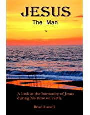 Jesus The Man: A look at the life of Jesus as he walked the earth.