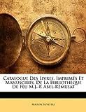 Catalogue des Livres, Imprimés et Manuscrits, de la Bibliothèque de Feu M J -P Abel-Rémusat, Maison Silvestre, 1146601530