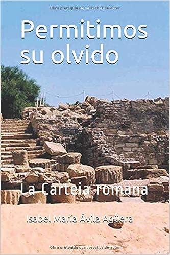 Permitimos su olvido: La Carteia romana (Spanish Edition): Lcda Isabel María Ávila Agüera: 9781790416462: Amazon.com: Books