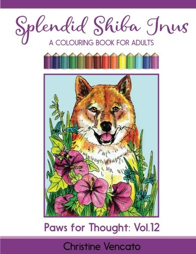 Splendid Shiba Inus: A Spitz Dog Colouring Book for Adults (Paws for Thought) (Volume (Akita Inu Dog)