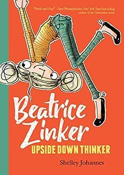 Beatrice Zinker, Upside Down Thinker by [Johannes, Shelley]