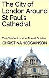 The City of London Around St Paul's Cathedral: Tina Walks London Travel Guides