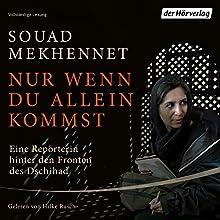Nur wenn du allein kommst: Eine Reporterin hinter den Fronten des Dschihad Hörbuch von Souad Mekhennet Gesprochen von: Hilke Rusch