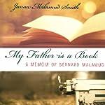 My Father Is a Book: A Memoir of Bernard Malamud | Janna Malamud Smith