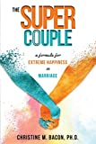 img - for The Super Couple: A Formula for Extreme Happiness in Marriage book / textbook / text book