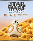 Star Wars Cookbook: BB-Ate: Awaken to the Force of Breakfast and Brunch
