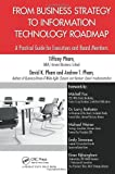 From Business Strategy to Information Technology Roadmap, Tiffany Pham and David K. Pham, 1466585021