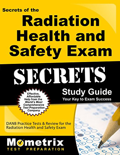 (Secrets of the Radiation Health and Safety Exam Study Guide: DANB Test Review for the Radiation Health and Safety Exam (Mometrix Test Preparation))