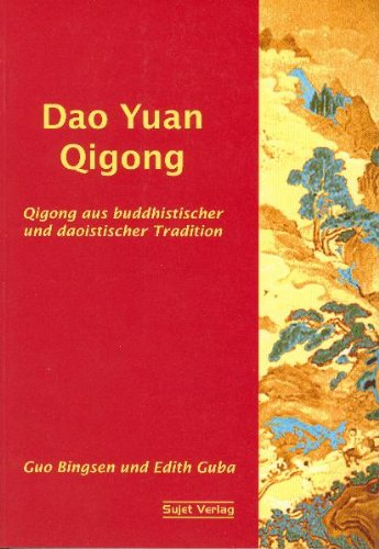 Dao Yuan Qigong: Qigong aus buddhistischer und taoistischer Tradition