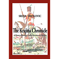 The Krajina Chronicle: A History of Serbs in Croatia, Slavonia and Dalmatia