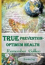 TRUE Prevention - Optimum Health: Remember Galileo 1st edition by Joy, Jeanine (2014) Mass Market Paperback