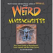 Weird Massachusetts: Your Travel Guide to Massachusetts' Local Legends and Best Kept Secrets