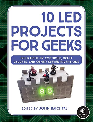 10 LED Projects for Geeks: Build Light-Up Costumes, Sci-Fi Gadgets, and Other Clever Inventions ()