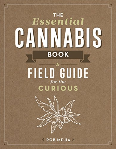 The Essential Cannabis Book: A Field Guide for the Curious by Rob Mejia