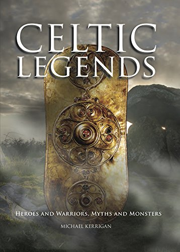 Celtic Legends: Heroes and Warriors, Myths and Monsters (Histories)