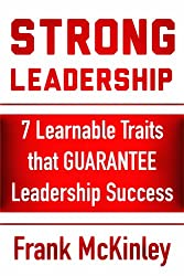 Strong Leadership: 7 Learnable Traits That Guarantee Leadership Success (Leadership Series Book 3) (English Edition)