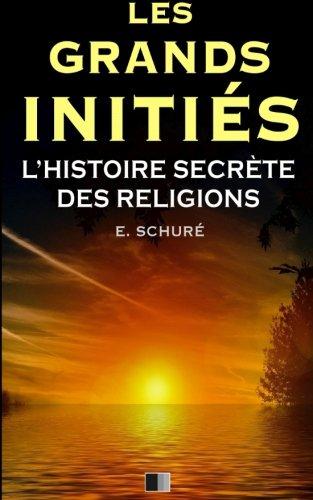 Les Grands Initiés. L'Histoire Secrète des Religions. (French Edition)