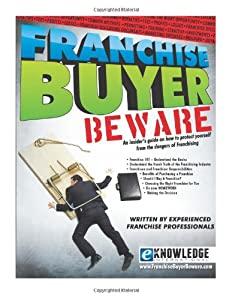 Franchise Buyer Beware: An insider's guide on how to protect yourself From the dangers of franchising by CreateSpace Independent Publishing Platform