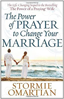 The Power of Prayer™ to Change Your Marriage by [Omartian, Stormie]