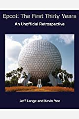 Epcot: The First Thirty Years (Color Version): An Unofficial Retrospective Paperback