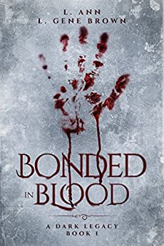 Bonded In Blood (A Dark Legacy Book 1) by [Ann, L, Brown, L Gene]