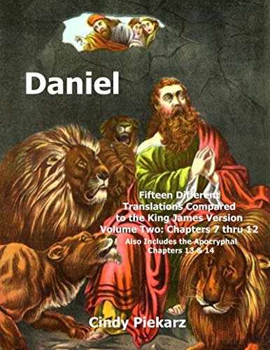 Daniel: Fifteen Different Translations Compared to the King James Version: Volume Two: Chapters 7 thru 12 (Also Included are the Apocryphal Chapters 13 & 14)