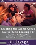 Creating the Moms Group You've Been Looking For, Jill Savage, 0310254477