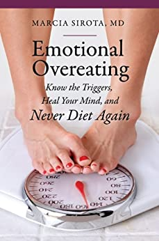 Emotional Overeating: Know the Triggers, Heal Your Mind, and Never Diet Again (The Praeger Series on Contemporary Health and Living) by [Sirota, Marcia M.D.]