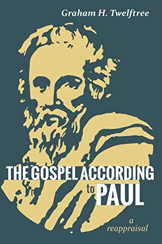 The Gospel According to Paul: A Reappraisal Graham H. Twelftree