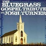 The Bluegrass Gospel Tribute to Josh Turner