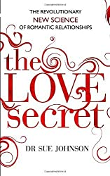 The Love Secret: The revolutionary new science of romantic relationships by Johnson, Dr Sue (2014) Paperback