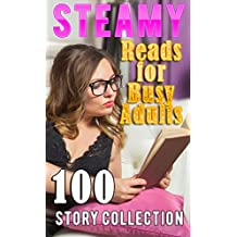 Steamy Reads for Busy Adults (100 STORY COLLECTION)