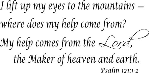 Psalm 121:1-2, Vinyl Wall Art, I Lift up My Eyes to the Mountains, From Where Does My Help Come From, My Help Comes From the Lord, the Maker of Heaven and Earth