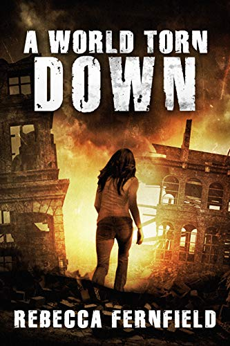 A World Torn Down: A Novel of Survival After the Apocalypse by [Fernfield, Rebecca]