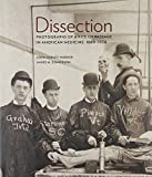 Dissection: Photographs of a Rite of Passage in American Medicine 1880–1930