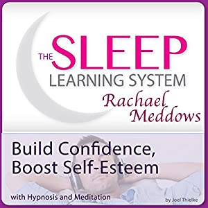 Build Confidence, Boost Self-Esteem Now with Hypnosis and Meditation Speech