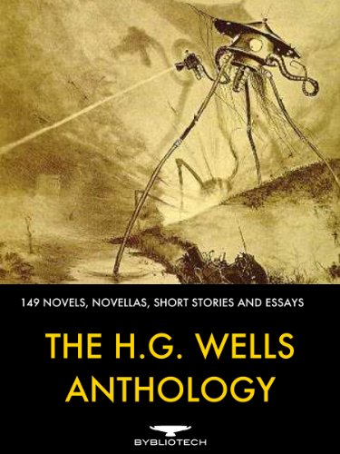 The H.G. Wells Anthology: A Collection of 149 Novels, Novellas, Short Stories and Essays (Bybliotech Fiction Book 2)