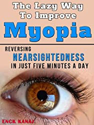 The Lazy Way to Improve Myopia: Reversing Nearsightedness In Just Five Minutes a Day (English Edition)