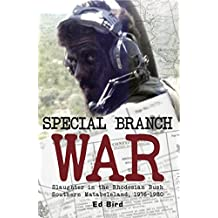 Special Branch War: Slaughter in the Rhodesian Bush. Southern Matabeleland, 1976-1980