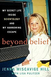 Beyond Belief: My Secret Life Inside Scientology and My Harrowing Escape by Hill, Jenna Miscavige, Lisa Pulitzer [2013]
