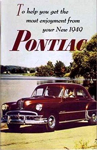 A MUST FOR OWNERS, MECHANICS & RESTORERS - THE 1949 PONTIAC OWNERS INSTRUCTION & OPERATING MANUAL - USERS GUIDE - FOR Star Chief, Chieftain, Streamliner, Catalina, Silver Streak, Deluxe, sedan, coupe, convertible, wagon, sedan delivery pdf epub