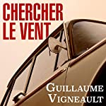 Chercher le vent  [Seek the wind] | Guillaume Vigneault